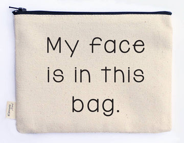 My Face Is In This Bag Zipper Pouch