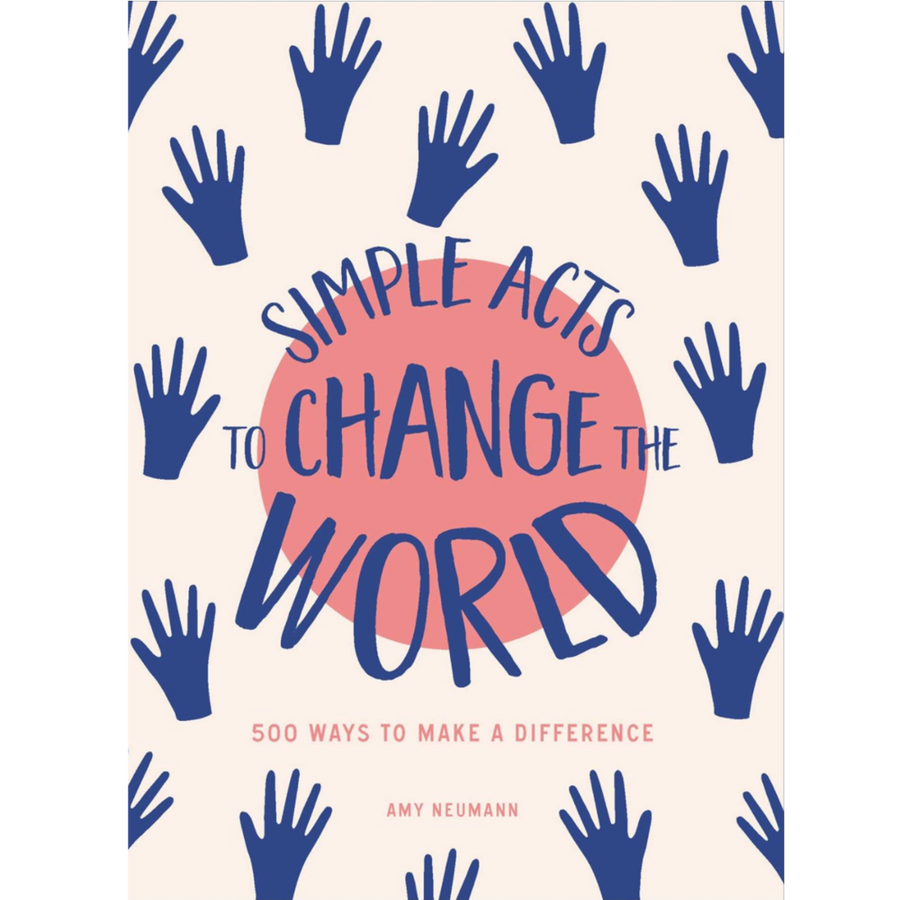 Simple Acts to Change the World: 500 Ways