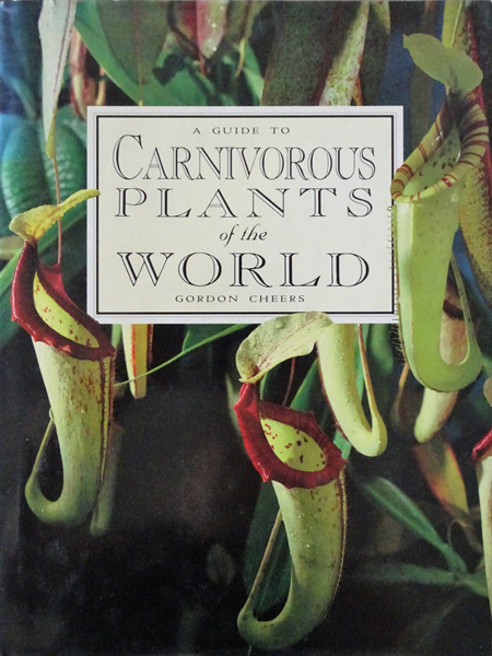 A Guide to Carnivorous Plants of the World By Gordon Cheers