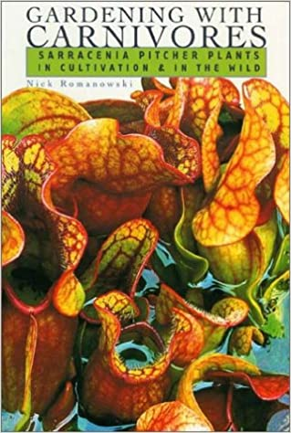 Gardening with Carnivores: Sarracenia Pitcher Plants in Cultivation & in the Wild. By Nigel Hewitt-Cooper