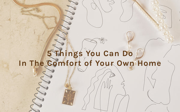 5 Things You Can Do In The Comfort of Your Own Home