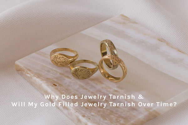 Why Does Jewelry Tarnish & Does Gold Filled Jewelry Tarnish Over Time?