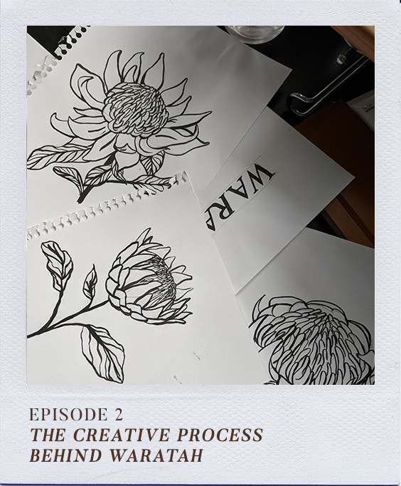 Podcast Episode 2: The Creative Process behind WARATAH