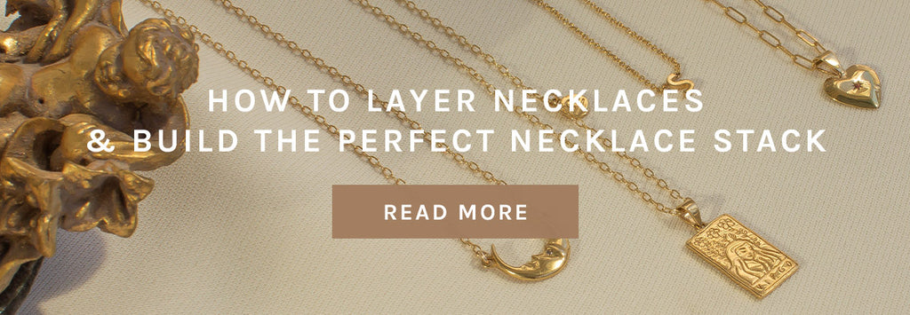 HOW TO LAYER NECKLACES & BUILD THE PERFECT NECKLACE STACK