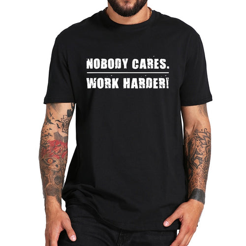 Nobody Cares Work Harder T Shirt