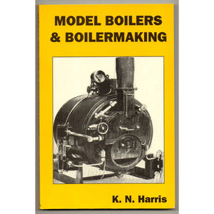 Model Boilers & Boiler Making by K N Harris