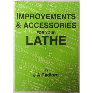 Improvements & Accessories for Your Lathe by J A Radford