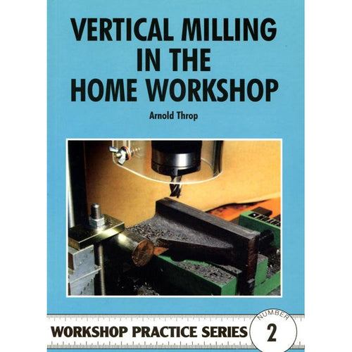 Vertical Milling in the Home Workshop by Arnold Throp