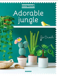 Atelier Crochet - Adorable Jungle