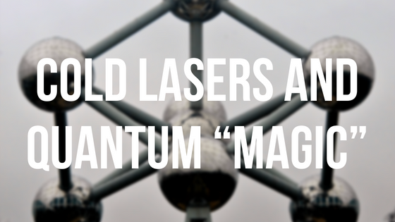 "Cold Lasers and Quantum ""Magic"""