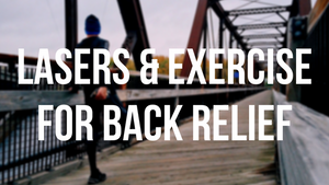 Choose Lasers and Exercise for Low Back Pain Relief