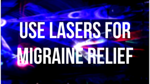 Lasers as a Natural Migraine Relief