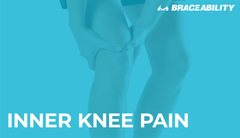 Inner Knee Pain: Why Does the Inside of My Knee Hurt?