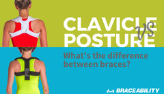Clavicle vs. Posture Braces: They Look Similar but their Uses are Very Different
