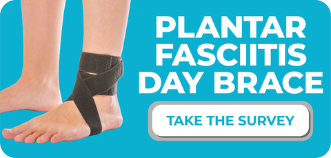 click here to take the plantar fasciitis brace survey and let us know how it helped you