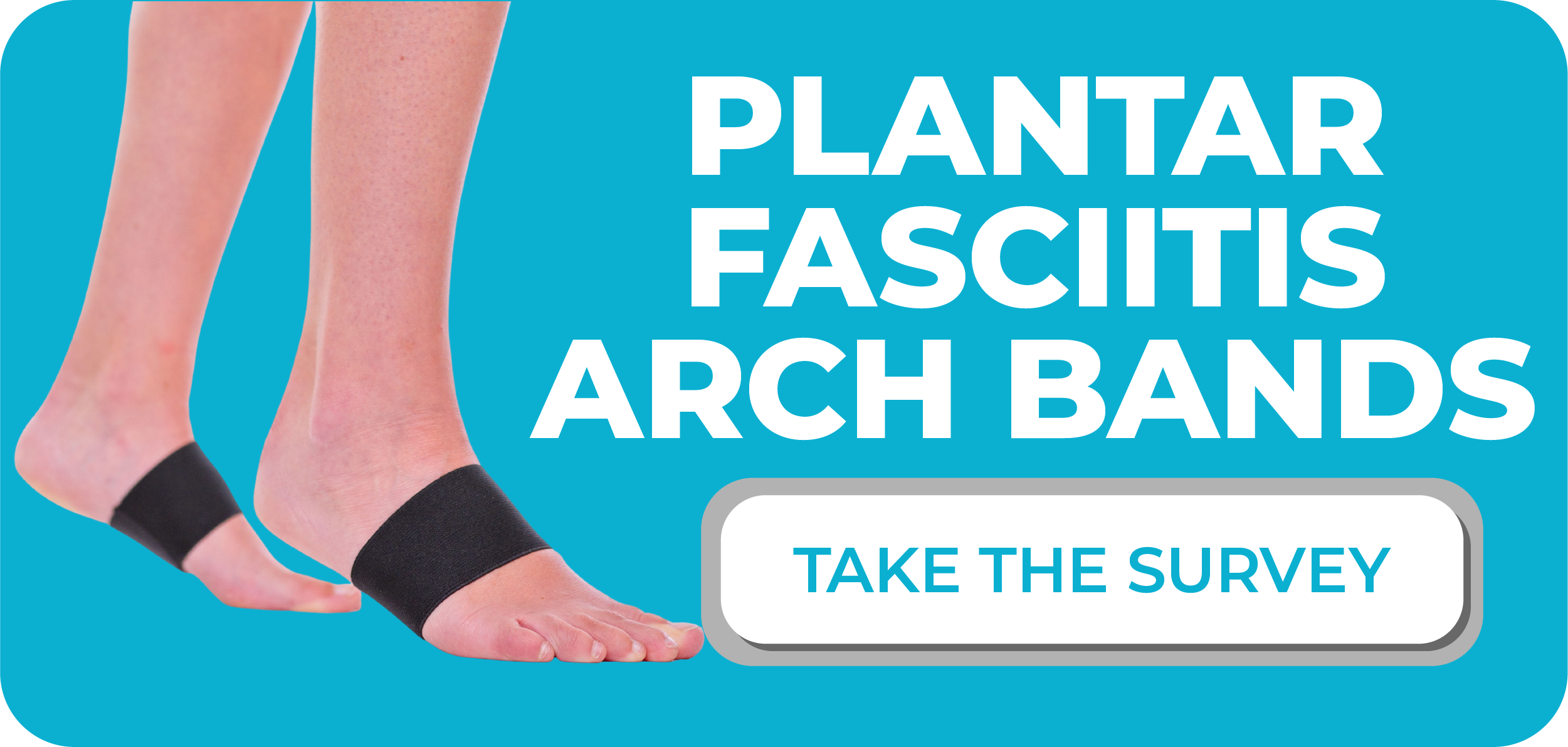 click here to take the plantar fasciitis arch support band survey and let us know how it worked for you