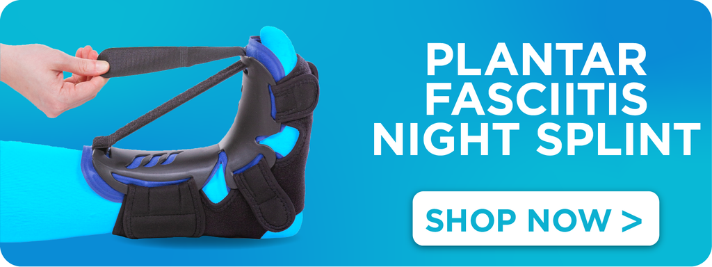 Find a night splint to complement our plantar fasciitis arch support