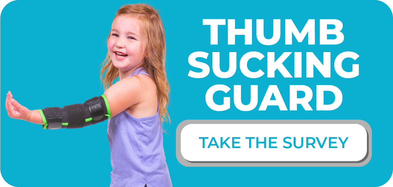 click here to take the thumb sucking guard survey and let us know how it worked for you