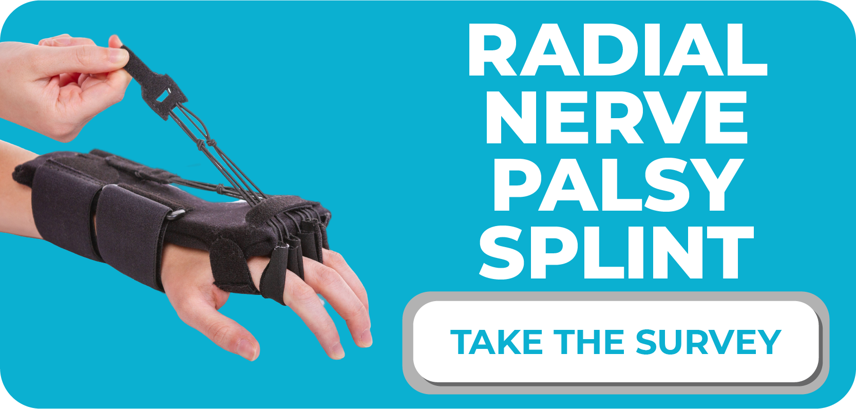click here to take the radial nerve palsy splint survey and let us know how it worked for you