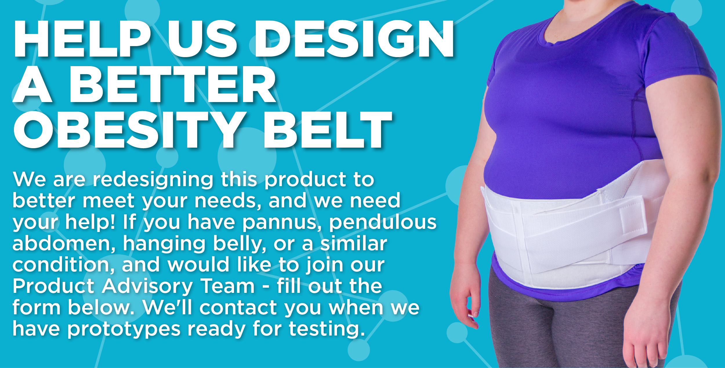 Help us design a better obesity belt by applying to join our product advisory team below