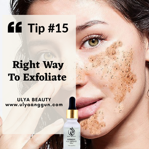 Tip #15: RIGHT WAY TO EXFOLIATE FACE