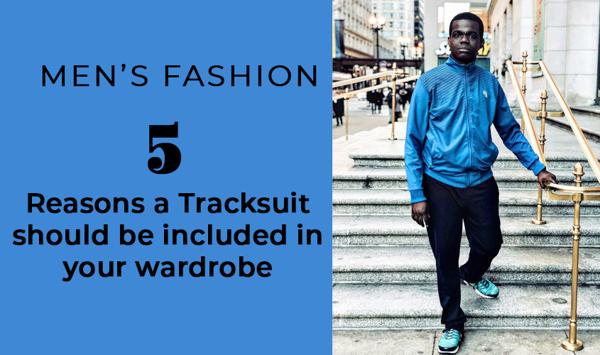 Men's Fashion: 5 Reasons a tracksuit should be included in your wardrobe
