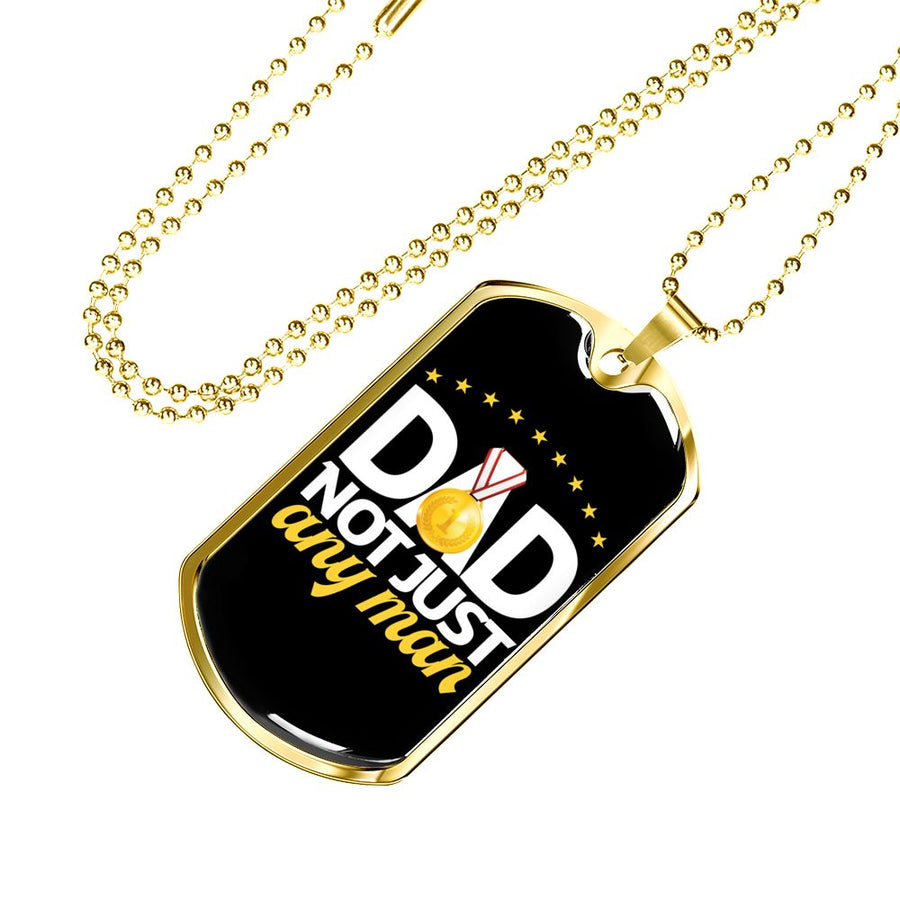 Dad, Not just any Man - Luxury Military Dog Tag