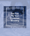 Top tips for your C-section recovery - CaesarCare