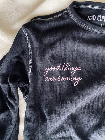 Good Things Are Coming Long Sleeve Thermal