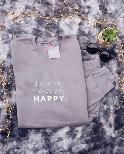 Do What Makes You Happy Sweatshirt