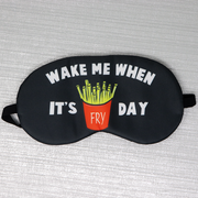 Wake Me When It's Fry Day Sleeping Eye Mask