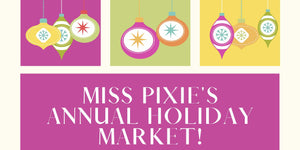 Miss Pixie's 7th Holiday Market