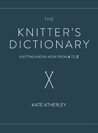 The Knitter's Dictionary - Knitting Know-How from A to Z By Kate Atherley.
