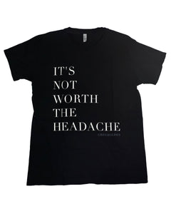 Black 'It's Not Worth the Headache' Tee