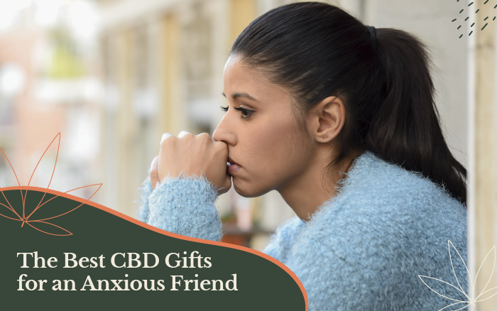 The Best CBD Gifts for Friends with Anxiety