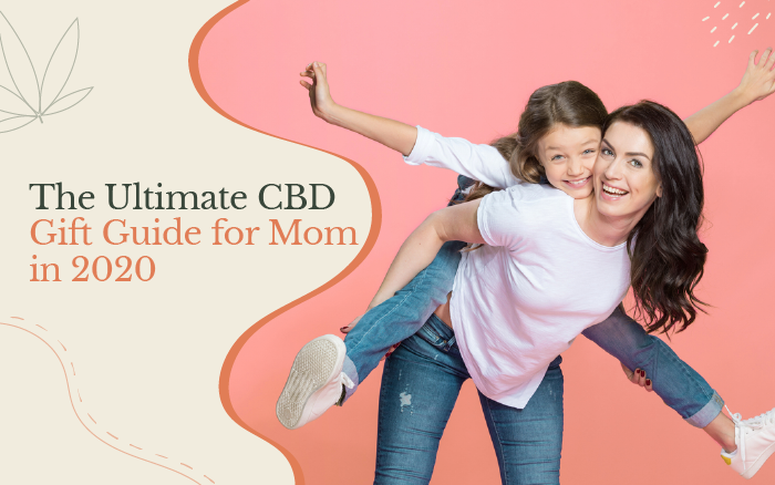 The Ultimate CBD Gift Guide for Mom in 2020