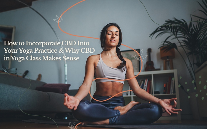 How to Incorporate CBD Into Your Yoga Practice & Why CBD in Yoga Class Makes Sense
