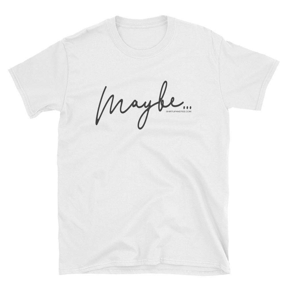 Maybe Graphic T Shirt With Maybe Not Back T Shirt Design Shirt Up