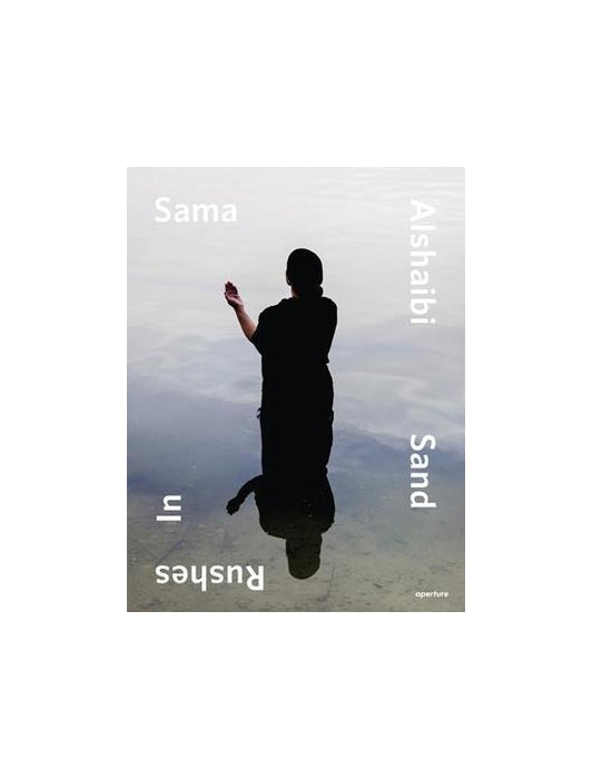 Sama Alshaibi: Sand Rushes in