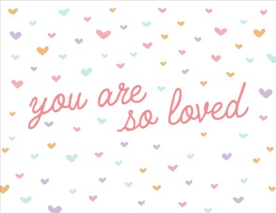 Greeting Card - You are so Loved