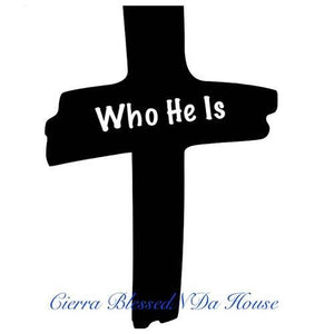 """Who He Is"" by Cierra BlessedNDa House"