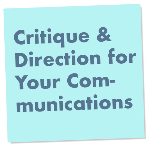 Positioning, Strategy, and Critique & Direction for Your Communications