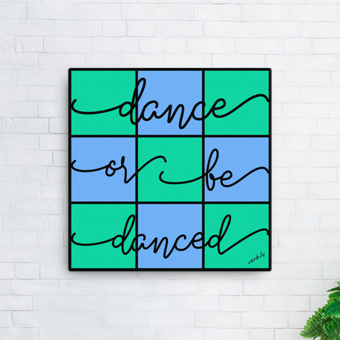 Dance. Or Be Danced.,Canvas Print - verb.ly