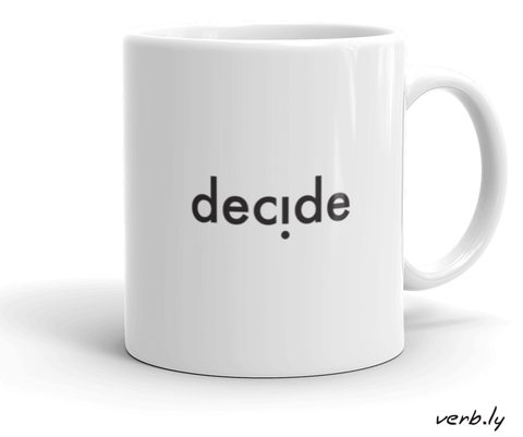 How to Make Decisions – Mug,mug - verb.ly