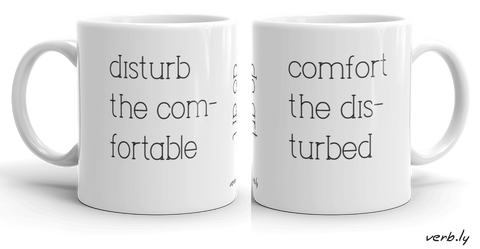 Art Mug – Disturb the Comfortable,mug - verb.ly