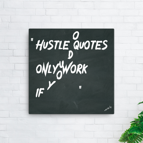 Hustle Quotes Only Work If You Do,Canvas Print - verb.ly