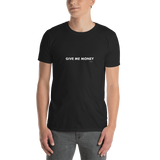Give Me Money, Unisex T-Shirt,t-shirt - verb.ly