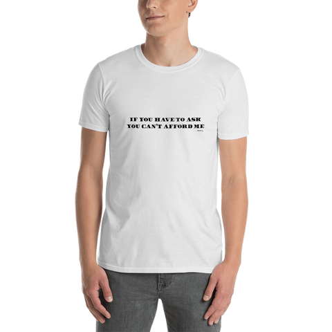Art-Tshirt-If you have to ask, you can't afford me – Unisex T-Shirt-www.verb.ly