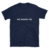 No Means Yes, Unisex T-Shirt,t-shirt - verb.ly