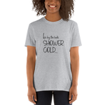 Shower Cold, Unisex T-Shirt,t-shirt - verb.ly